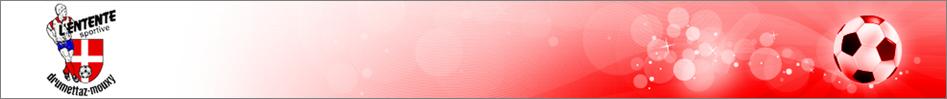ENTENTE SPORTIVE DRUMETTAZ-MOUXY : site officiel du club de foot de DRUMETTAZ-CLARAFOND - footeo