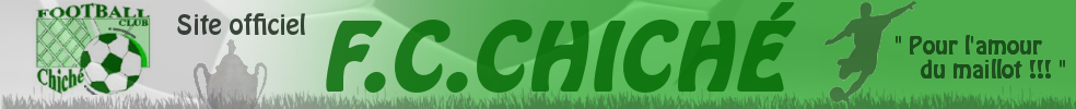FOOTBALL CLUB CHICHÉ : site officiel du club de foot de CHICHE - footeo