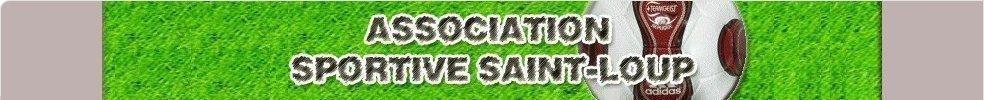 ASSOCIATION SPORTIVE DE SAINT-LOUP : site officiel du club de foot de ST LOUP - footeo