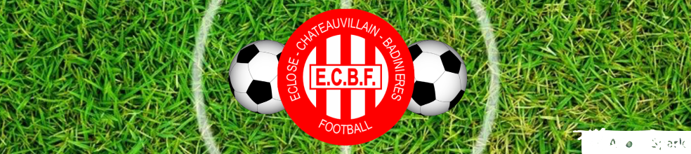 ECLOSE CHATEAUVILLAIN BADINIERES FOOTBALL : site officiel du club de foot de badinieres - footeo