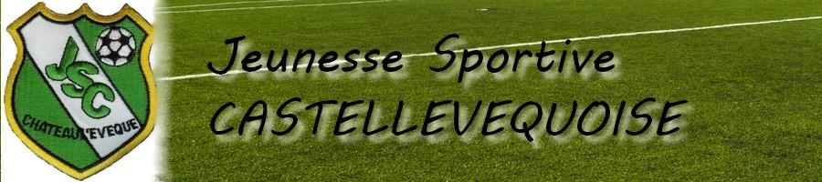 J. S. CASTELLEVEQUOISE  : site officiel du club de foot de CHATEAU L EVEQUE - footeo
