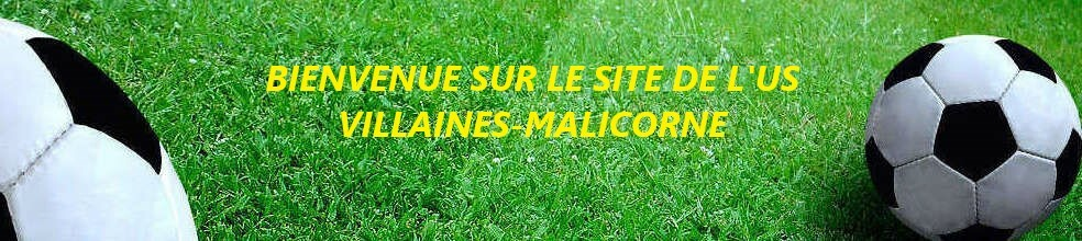 UNION SPORTIVE DE VILLAINES-MALICORNE : site officiel du club de foot de MALICORNE SUR SARTHE - footeo